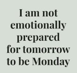 Not ready for Monday