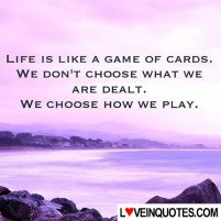 LIFE-IS-LIKE-A-GAME-OF-CARDS--WE-DONT-CHOOSE-WHAT-WE-ARE-DE