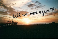 til we meet again
