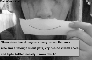 EmilysQuotes.Com-strong-smile-pain-cry-silent-sad-unknown