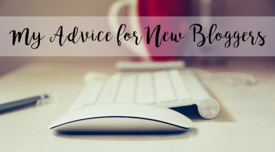 My Advice for New Bloggers