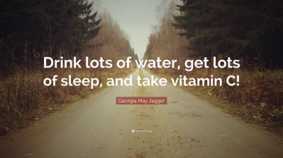1264359-georgia-may-jagger-quote-drink-lots-of-water-get-lots-of-sleep-and