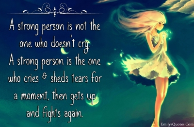emilysquotes.com-strength-cry-tears-get-up-fight-inspirational-motivational-unknown