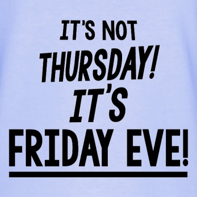Not Thursday Friday Eve