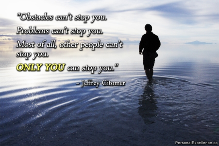 Obstacles-cant-stop-you.-Problems-cant-stop-you.-Most-of-all-otherpeople-cant-stop-you.-Only-you-can-stop-you.-Jeoffrey-Gitomer