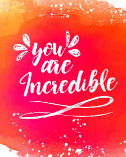 you are incredible