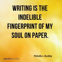 michelle-l-buckley-quote-writing-is-the-indelible-fingerprint-of-my