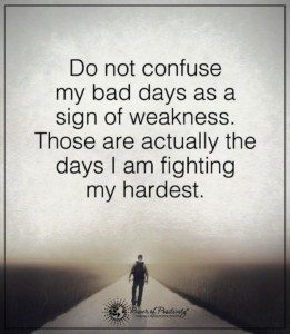 do not confuse bad days as weakness