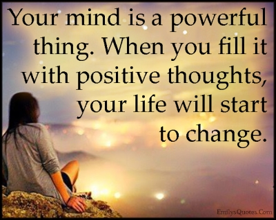EmilysQuotes.Com-mind-powerful-power-positive-thoughts-thinking-life-change-amazing-great-inspirational-unknown