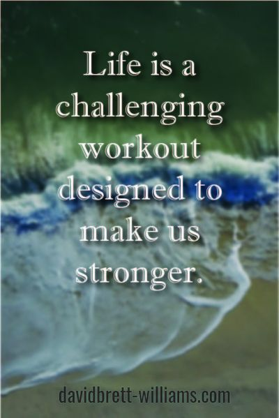 Life makes us stronger