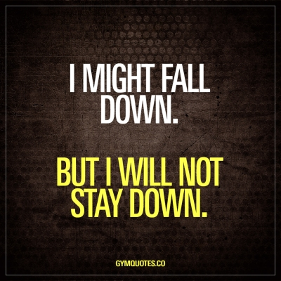 motivational-quotes-for-someone-down-with-i-might-fall-but-will-not-stay-gym-2