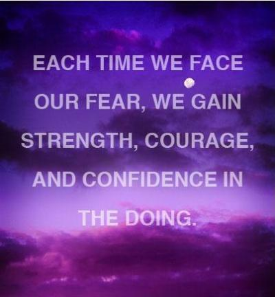 Each-time-we-face-our-fear-we-gain-strength-courage-and-confidence-in-the-doing.