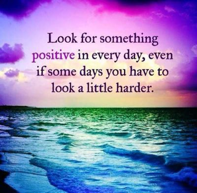 look-for-something-positive-in-every-day-even-if-some-days-you-have-to-look-a-little-harde
