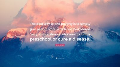 2348554-Leila-Janah-Quote-The-best-way-to-end-poverty-is-to-simply-give