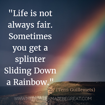 33. Life is not always fair. Sometimes you get a splinter sliding down a rainbow. - Terri Guillemets