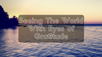 Seeing-The-World-With-Eyes-of-Gratitude-1
