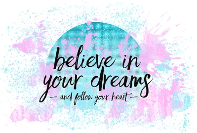 text-art-believe-in-your-dreams-follow-your-heart-melanie-viola