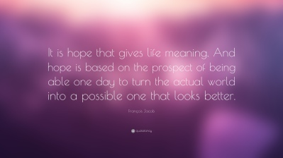 1501109-Fran-ois-Jacob-Quote-It-is-hope-that-gives-life-meaning-And-hope