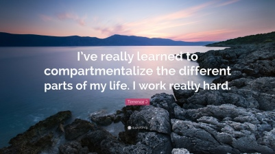 1516733-Terrence-J-Quote-I-ve-really-learned-to-compartmentalize-the