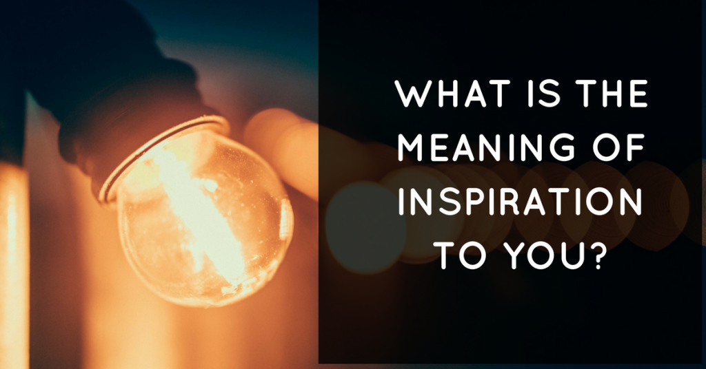 what-is-the-meaning-of-inspiration-to-you