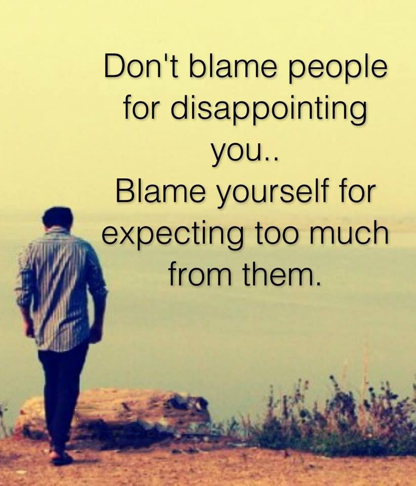 328356-Don-t-Blame-People-For-Disappointing-You...blame-Yourself-For-Expecting-Too-Much-From-Them