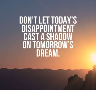 Don't-let-today's-disappointment-cast-a-shadow-on-tomorrow's-dream.-640x1024