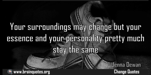 your-surroundings-may-change-but-your-essence-and-your-personality-pretty-meaning